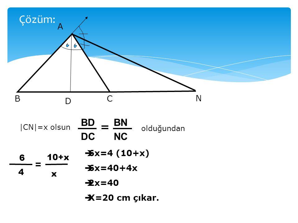 Çözüm: BD DC BN NC A B C N D 6x=4 (10+x) 6 10+x 6x=40+4x 2x=40 4 x