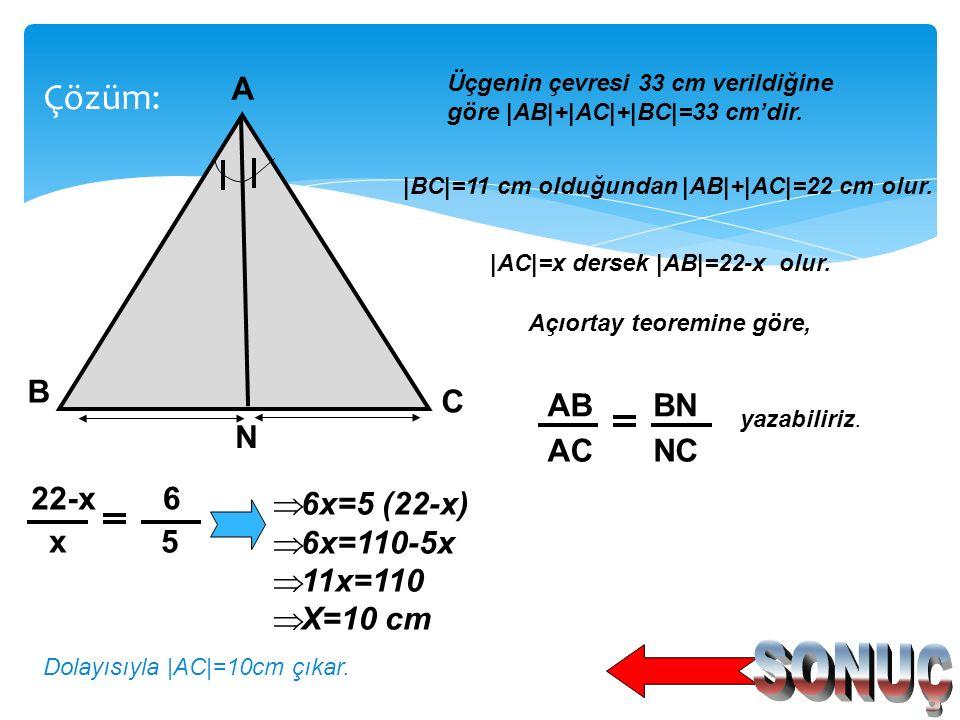 SONUÇ Çözüm: A N C B AB AC BN NC 22-x x 6 5 6x=5 (22-x) 6x=110-5x