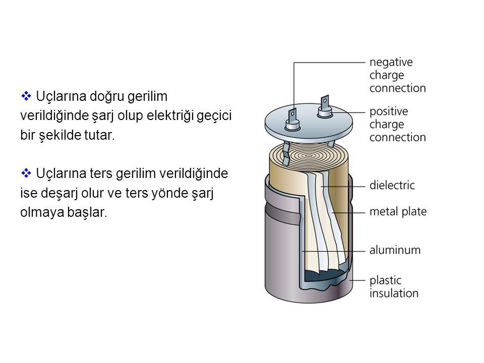 Uçlarına doğru gerilim verildiğinde şarj olup elektriği geçici bir şekilde tutar.