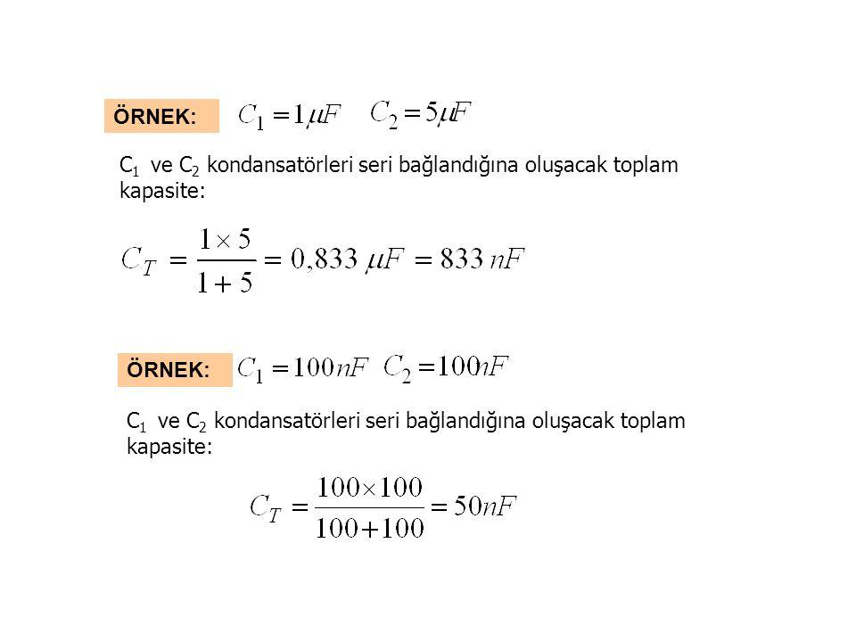 ÖRNEK: C1 ve C2 kondansatörleri seri bağlandığına oluşacak toplam kapasite: ÖRNEK: