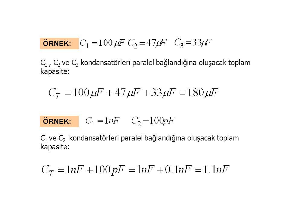 ÖRNEK: C1 , C2 ve C3 kondansatörleri paralel bağlandığına oluşacak toplam kapasite: ÖRNEK: