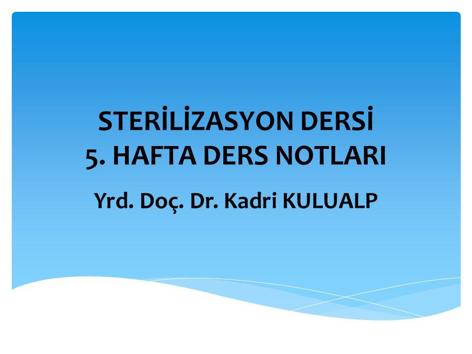 STERİLİZASYON DERSİ 5. HAFTA DERS NOTLARI