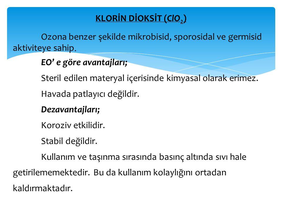 KLORİN DİOKSİT (ClO2) Ozona benzer şekilde mikrobisid, sporosidal ve germisid aktiviteye sahip.