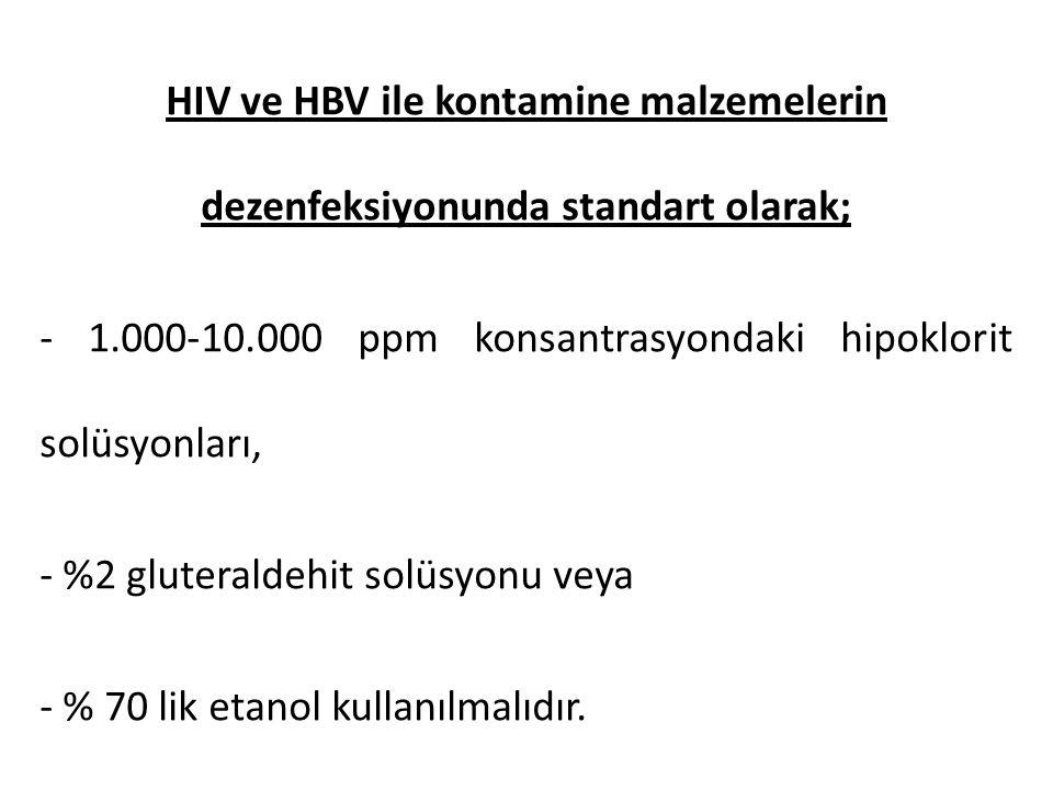 HIV ve HBV ile kontamine malzemelerin dezenfeksiyonunda standart olarak; - 1.000-10.000 ppm konsantrasyondaki hipoklorit solüsyonları, - %2 gluteraldehit solüsyonu veya - % 70 lik etanol kullanılmalıdır.