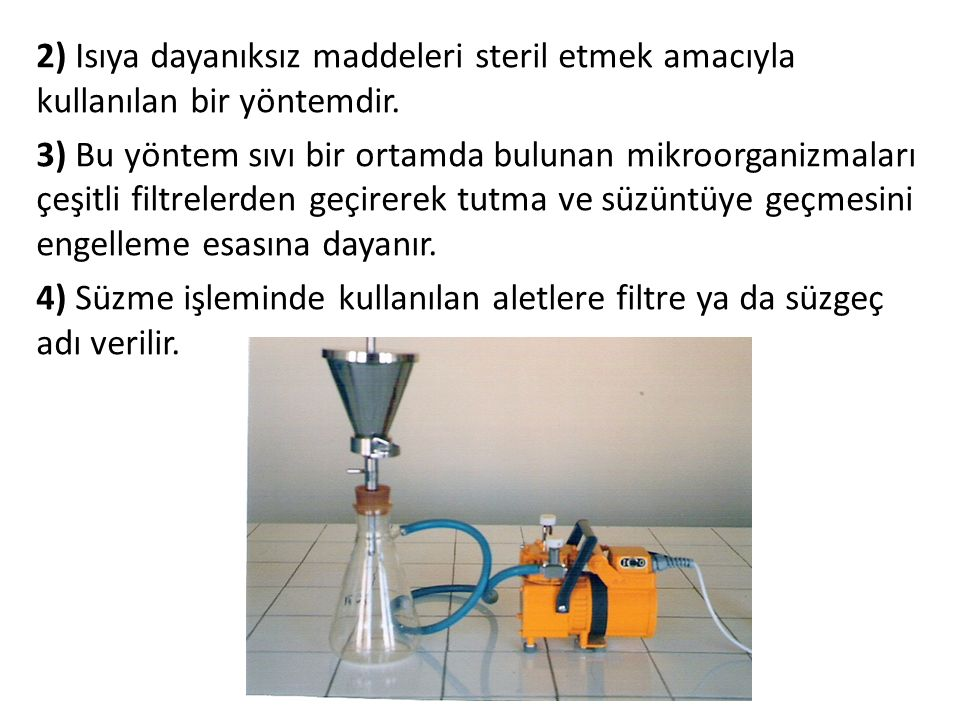 2) Isıya dayanıksız maddeleri steril etmek amacıyla kullanılan bir yöntemdir.