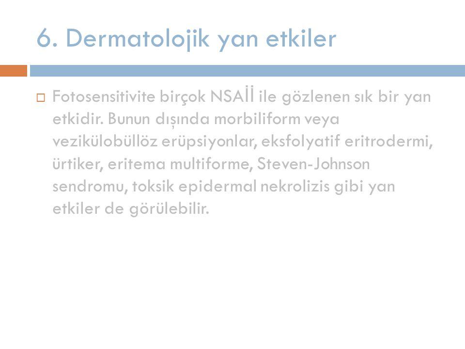 6. Dermatolojik yan etkiler