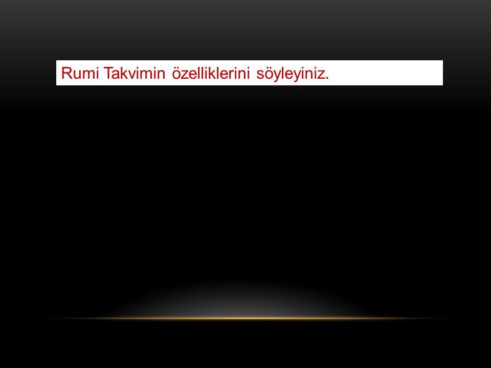 Rumi Takvimin özelliklerini söyleyiniz.