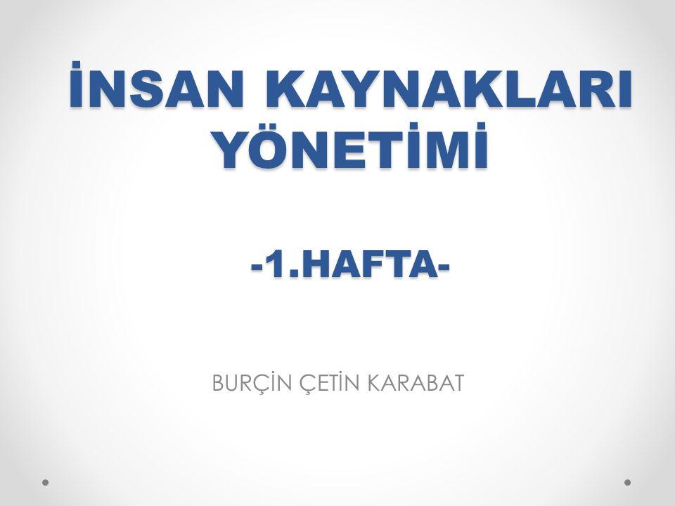 İNSAN KAYNAKLARI YÖNETİMİ -1.HAFTA-