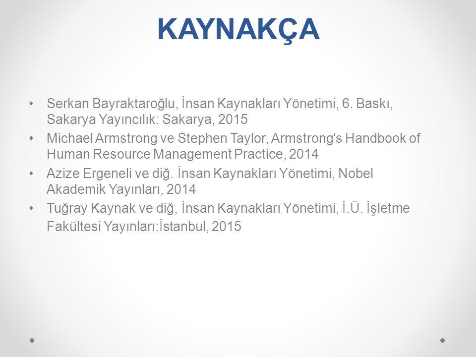 KAYNAKÇA Serkan Bayraktaroğlu, İnsan Kaynakları Yönetimi, 6. Baskı, Sakarya Yayıncılık: Sakarya, 2015.