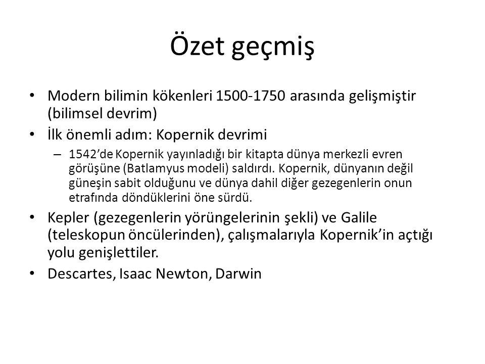 Özet geçmiş Modern bilimin kökenleri 1500-1750 arasında gelişmiştir (bilimsel devrim) İlk önemli adım: Kopernik devrimi.