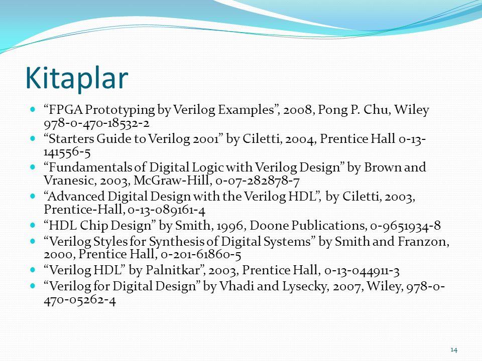 Kitaplar FPGA Prototyping by Verilog Examples , 2008, Pong P. Chu, Wiley 978-0-470-18532-2.