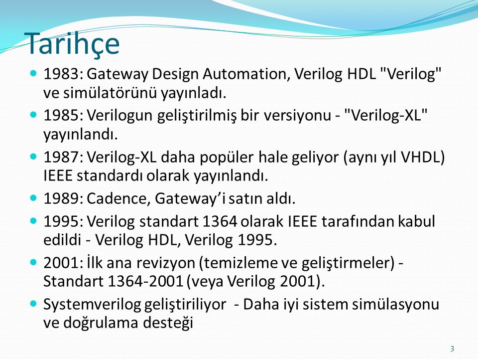 Tarihçe 1983: Gateway Design Automation, Verilog HDL Verilog ve simülatörünü yayınladı.