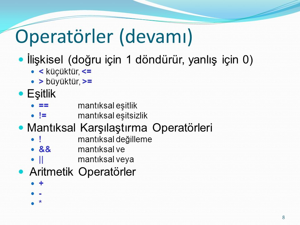 Operatörler (devamı) İlişkisel (doğru için 1 döndürür, yanlış için 0)