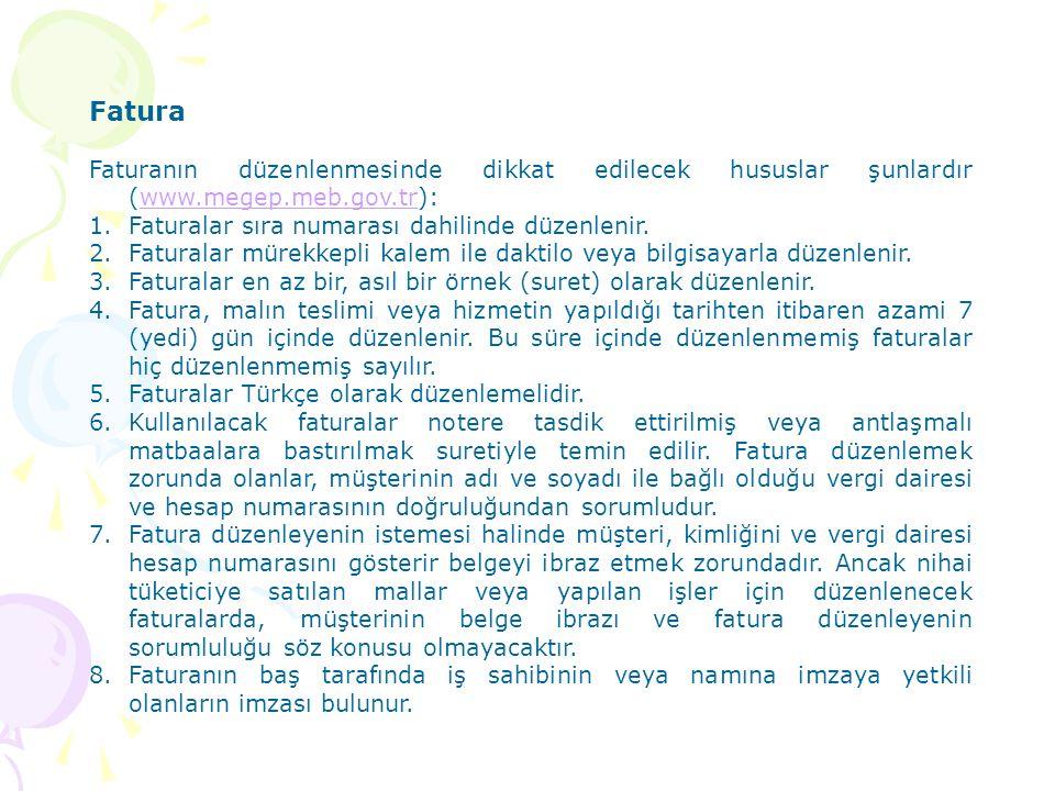 Fatura Faturanın düzenlenmesinde dikkat edilecek hususlar şunlardır (www.megep.meb.gov.tr): Faturalar sıra numarası dahilinde düzenlenir.
