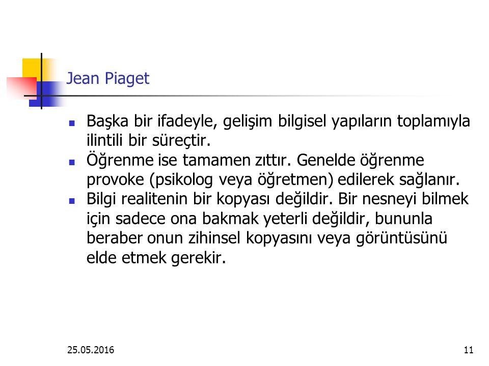 Jean Piaget Başka bir ifadeyle, gelişim bilgisel yapıların toplamıyla ilintili bir süreçtir.