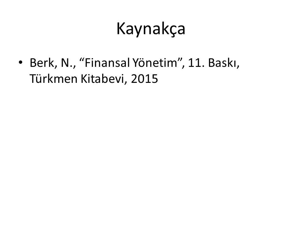 Kaynakça Berk, N., Finansal Yönetim , 11. Baskı, Türkmen Kitabevi, 2015