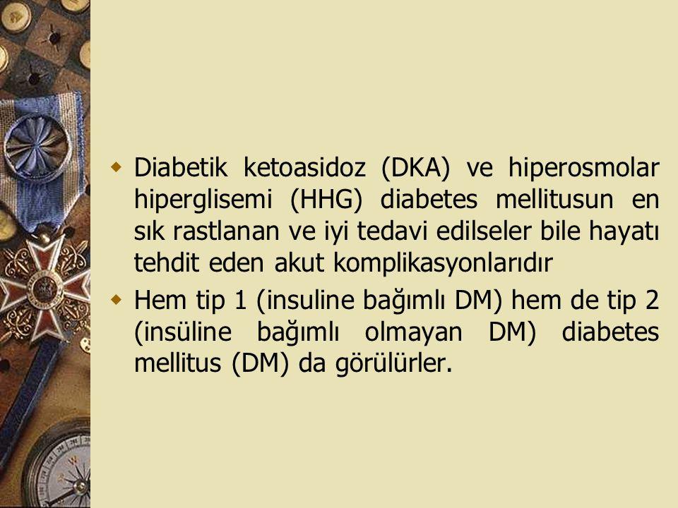 Diabetik ketoasidoz (DKA) ve hiperosmolar hiperglisemi (HHG) diabetes mellitusun en sık rastlanan ve iyi tedavi edilseler bile hayatı tehdit eden akut komplikasyonlarıdır