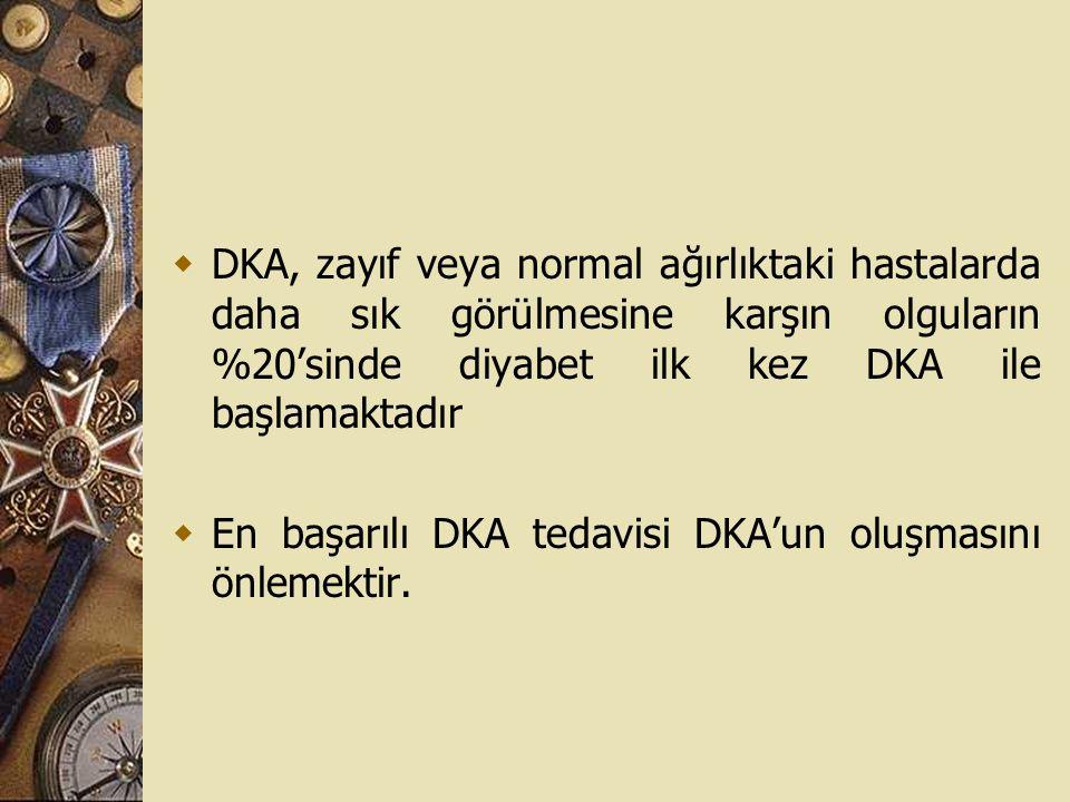DKA, zayıf veya normal ağırlıktaki hastalarda daha sık görülmesine karşın olguların %20'sinde diyabet ilk kez DKA ile başlamaktadır