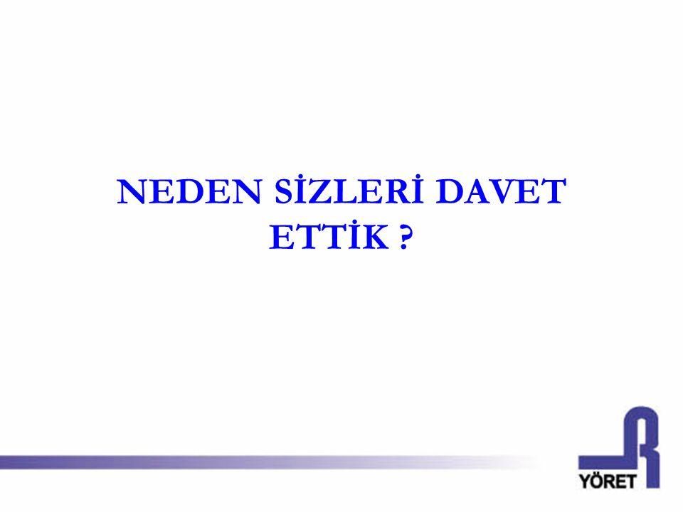 NEDEN SİZLERİ DAVET ETTİK
