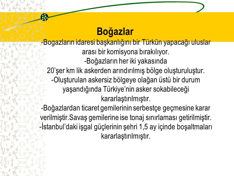 Boğazlar -Bogazların idaresi başkanlığını bir Türkün yapacağı uluslar arası bir komisyona bırakılıyor.