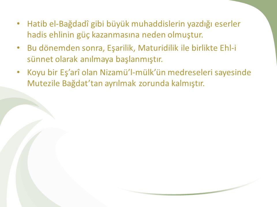 Hatib el-Bağdadî gibi büyük muhaddislerin yazdığı eserler hadis ehlinin güç kazanmasına neden olmuştur.