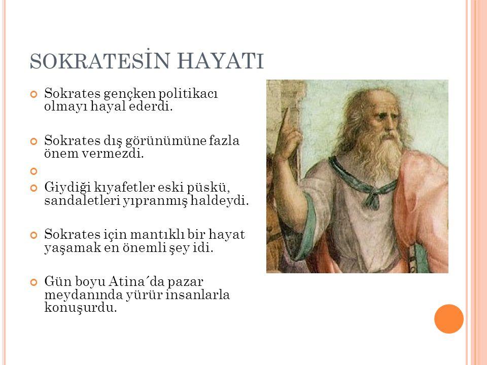 SOKRATESİN HAYATI Sokrates gençken politikacı olmayı hayal ederdi.