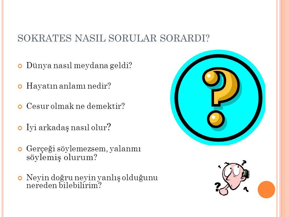 SOKRATES NASIL SORULAR SORARDI