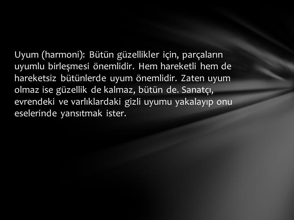 Uyum (harmoni): Bütün güzellikler için, parçaların uyumlu birleşmesi önemlidir.