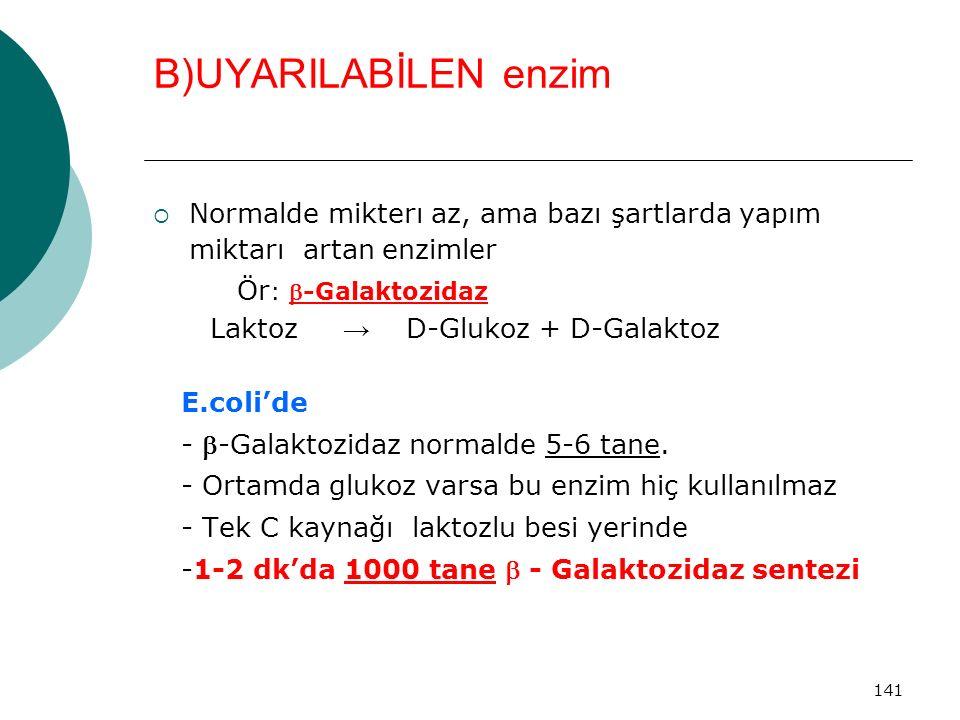 B)UYARILABİLEN enzim Normalde mikterı az, ama bazı şartlarda yapım miktarı artan enzimler. Ör: -Galaktozidaz.