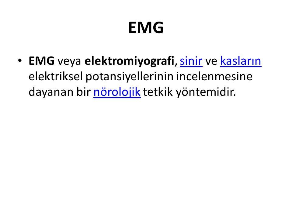EMG EMG veya elektromiyografi, sinir ve kasların elektriksel potansiyellerinin incelenmesine dayanan bir nörolojik tetkik yöntemidir.