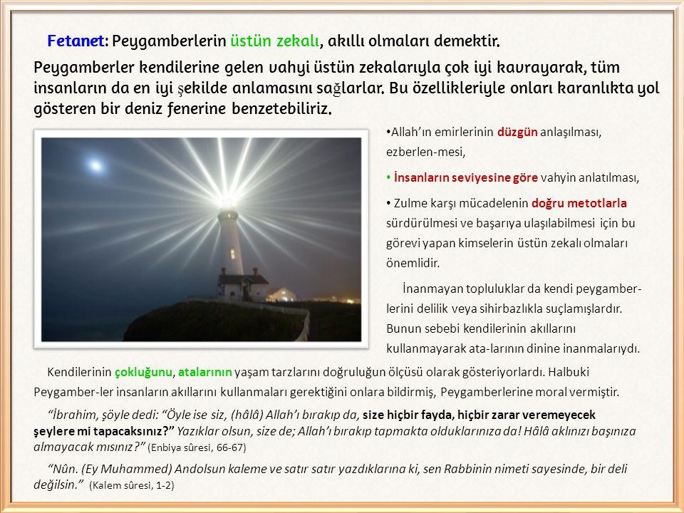 Fetanet: Peygamberlerin üstün zekalı, akıllı olmaları demektir.