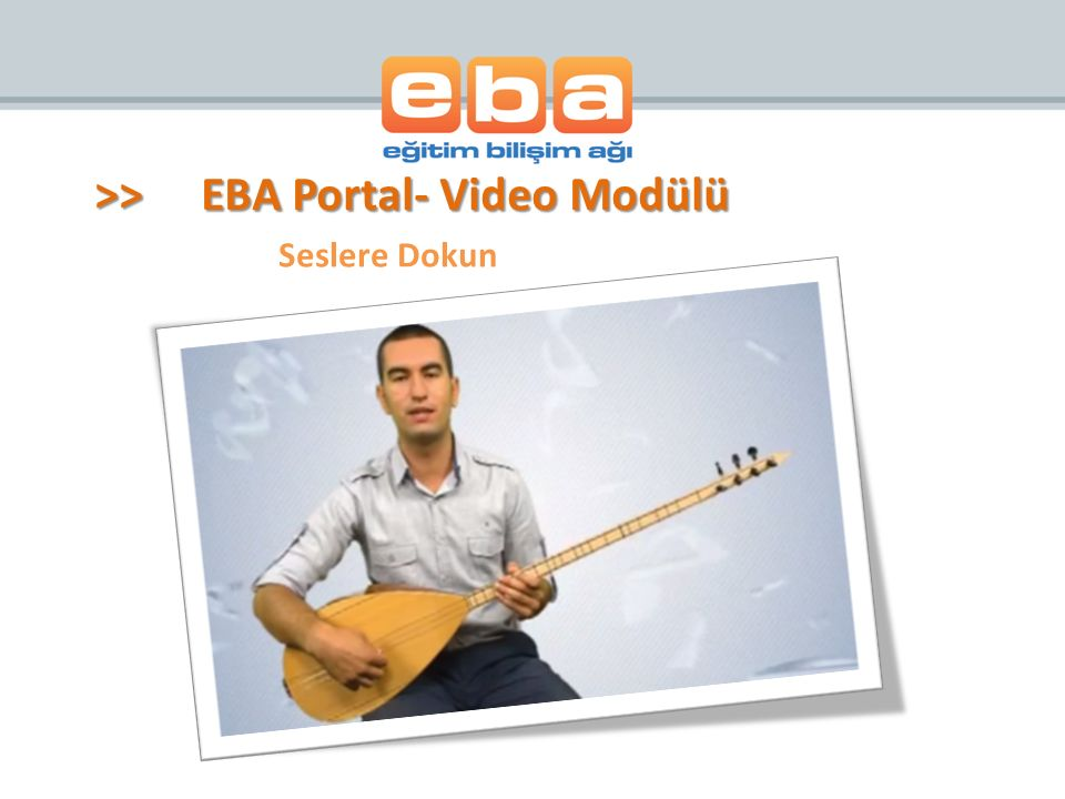 >> EBA Portal- Video Modülü