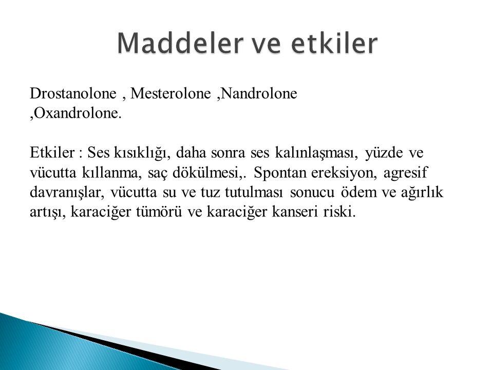 Maddeler ve etkiler Drostanolone , Mesterolone ,Nandrolone