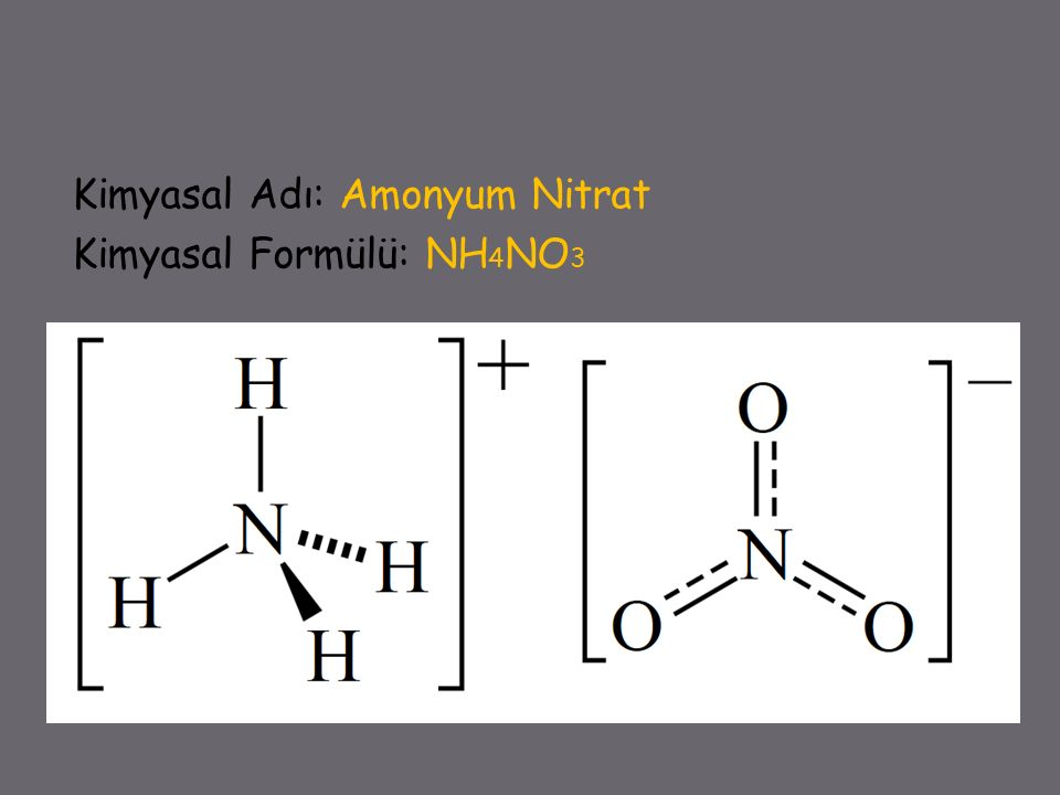 Kimyasal Adı: Amonyum Nitrat Kimyasal Formülü: NH4NO3