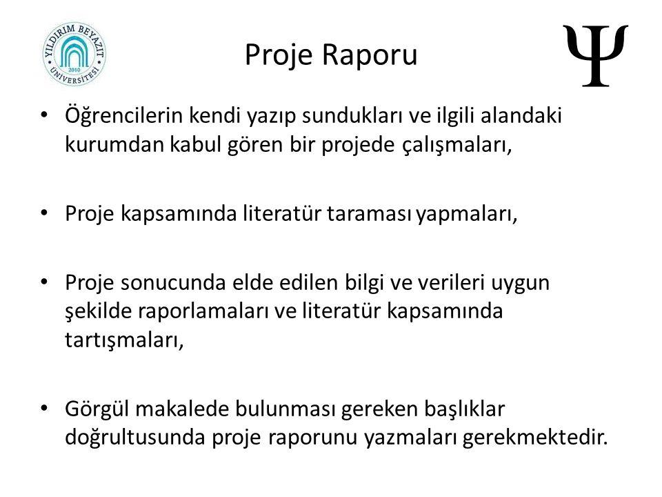 Proje Raporu Öğrencilerin kendi yazıp sundukları ve ilgili alandaki kurumdan kabul gören bir projede çalışmaları,