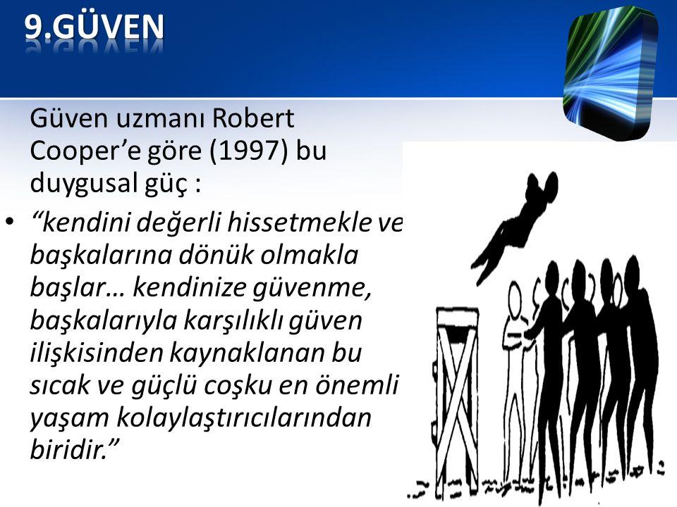 9.GÜVEN Güven uzmanı Robert Cooper'e göre (1997) bu duygusal güç :