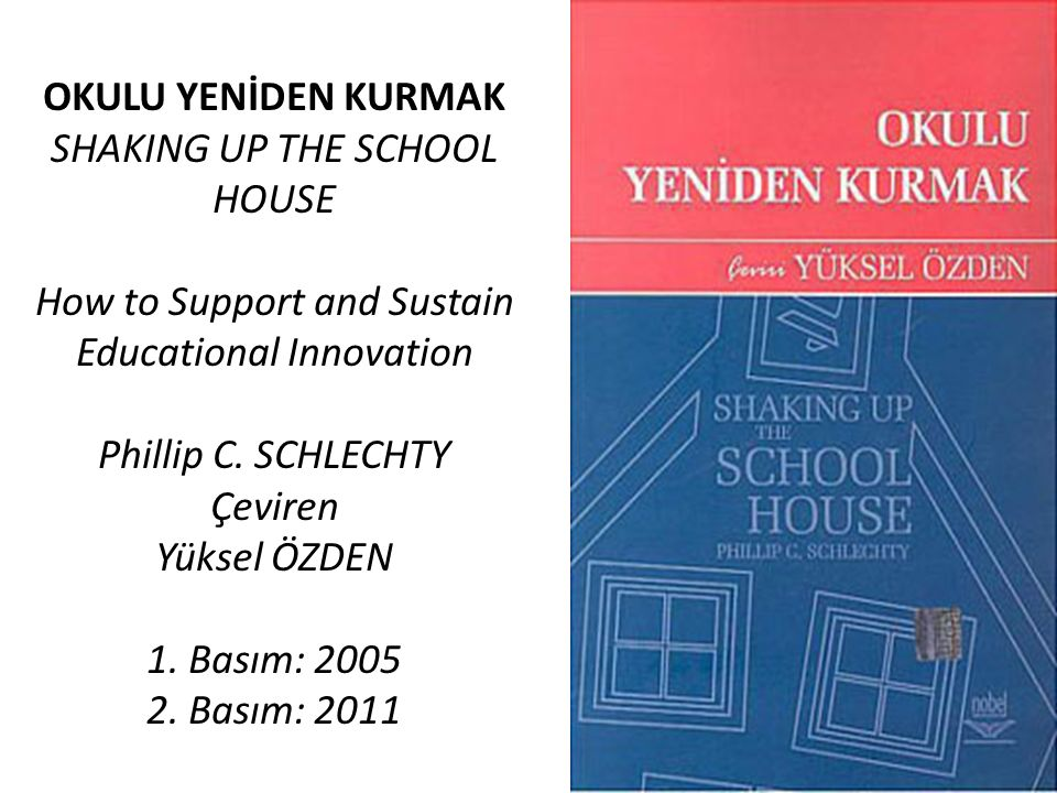 OKULU YENİDEN KURMAK SHAKING UP THE SCHOOL HOUSE How to Support and Sustain Educational Innovation Phillip C.