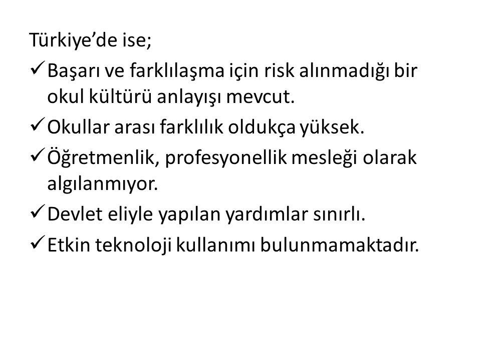 Türkiye'de ise; Başarı ve farklılaşma için risk alınmadığı bir okul kültürü anlayışı mevcut. Okullar arası farklılık oldukça yüksek.