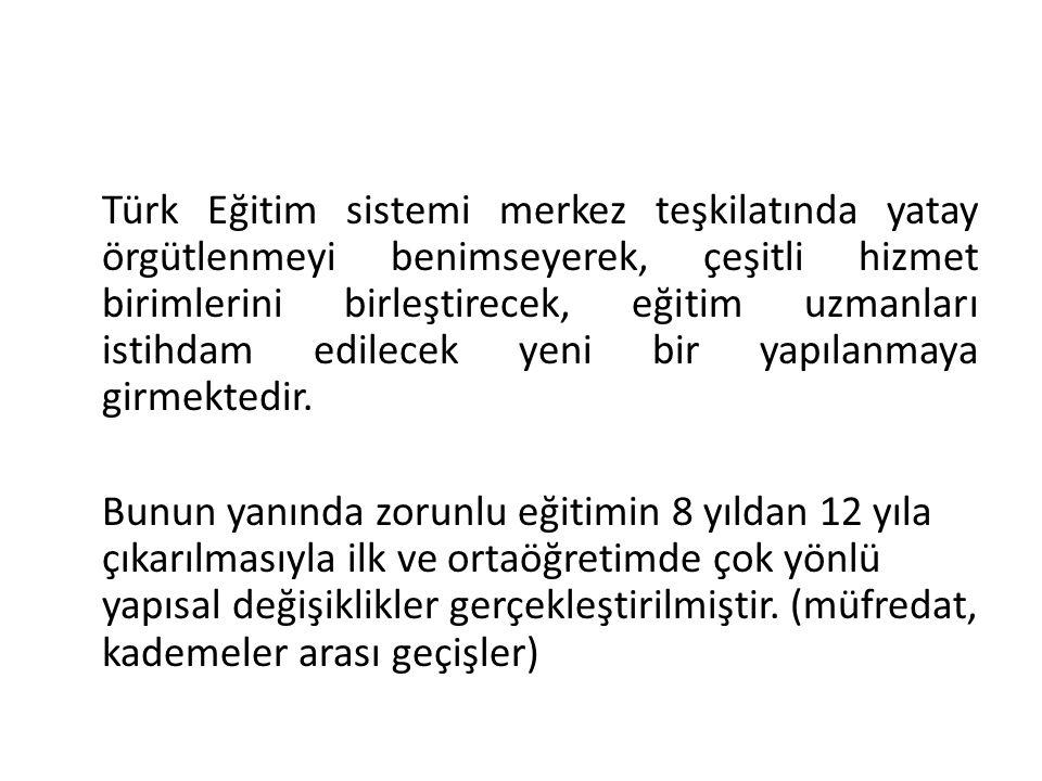 Türk Eğitim sistemi merkez teşkilatında yatay örgütlenmeyi benimseyerek, çeşitli hizmet birimlerini birleştirecek, eğitim uzmanları istihdam edilecek yeni bir yapılanmaya girmektedir.