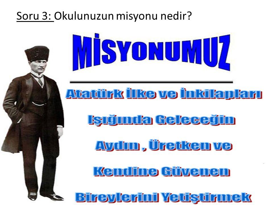 Soru 3: Okulunuzun misyonu nedir