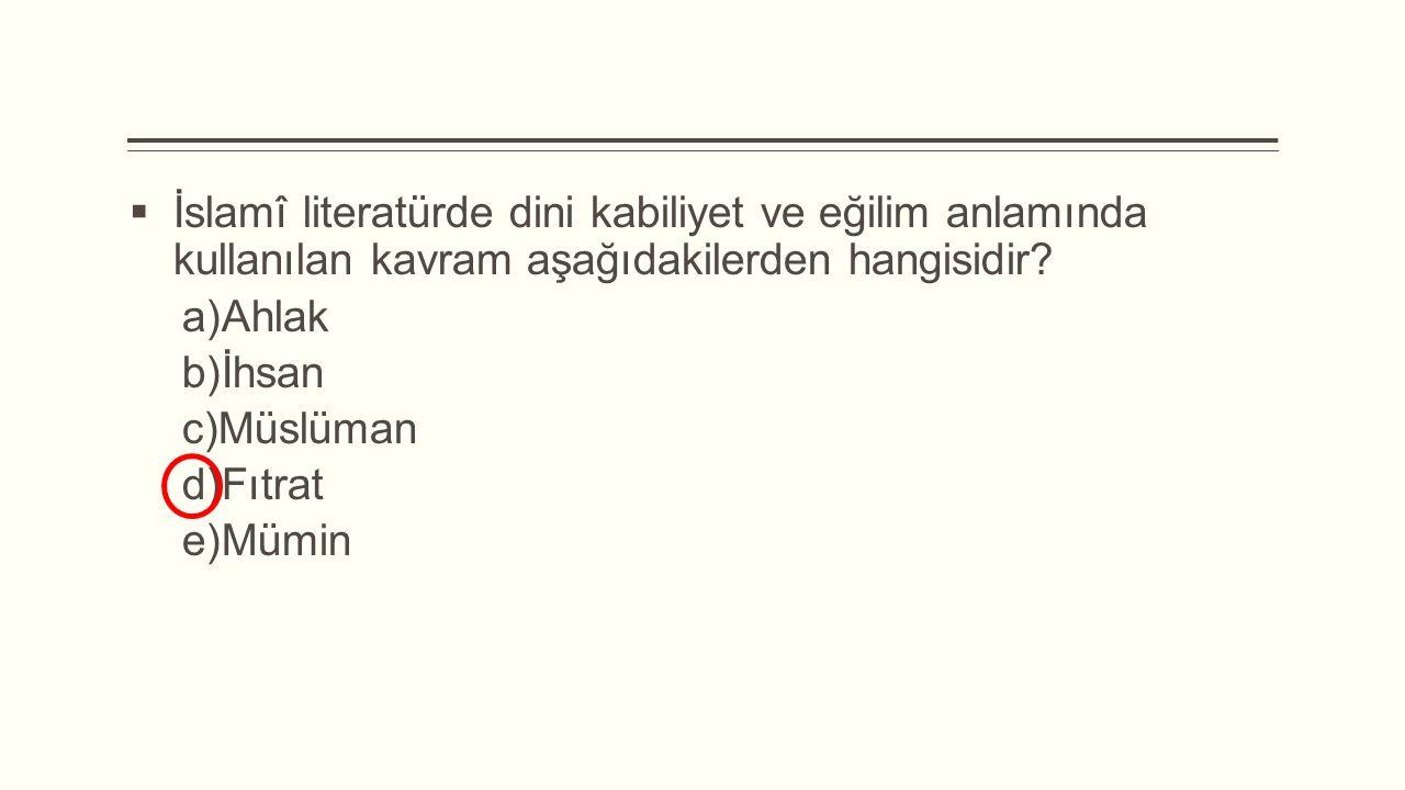 İslamî literatürde dini kabiliyet ve eğilim anlamında kullanılan kavram aşağıdakilerden hangisidir