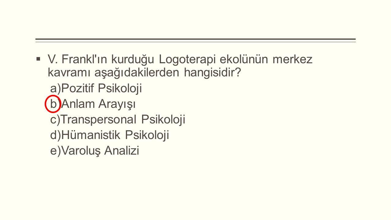 V. Frankl ın kurduğu Logoterapi ekolünün merkez kavramı aşağıdakilerden hangisidir