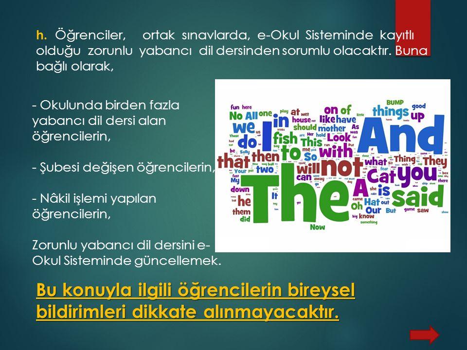 h. Öğrenciler, ortak sınavlarda, e-Okul Sisteminde kayıtlı olduğu zorunlu yabancı dil dersinden sorumlu olacaktır. Buna bağlı olarak,