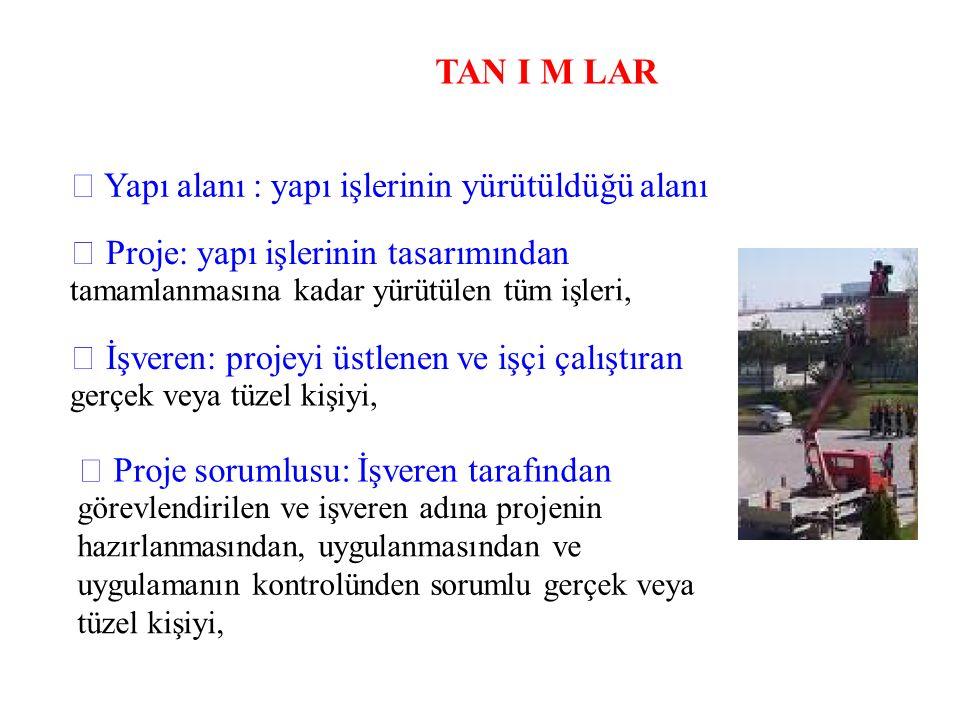 TAN I M LAR  Yapı alanı : yapı işlerinin yürütüldüğü alanı