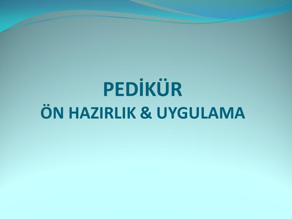 PEDİKÜR ÖN HAZIRLIK & UYGULAMA