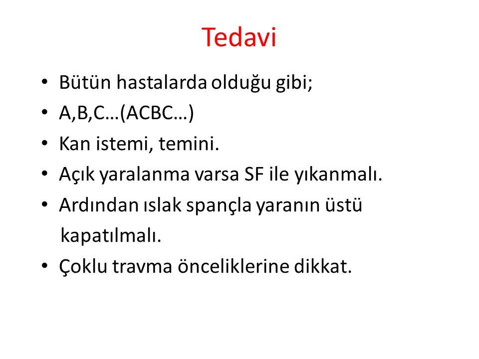 Tedavi Bütün hastalarda olduğu gibi; A,B,C…(ACBC…) Kan istemi, temini.