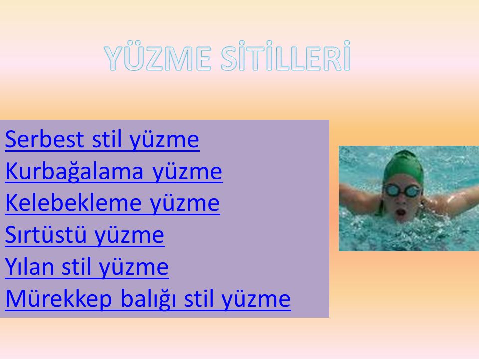 YÜZME SİTİLLERİ Serbest stil yüzme Kurbağalama yüzme Kelebekleme yüzme