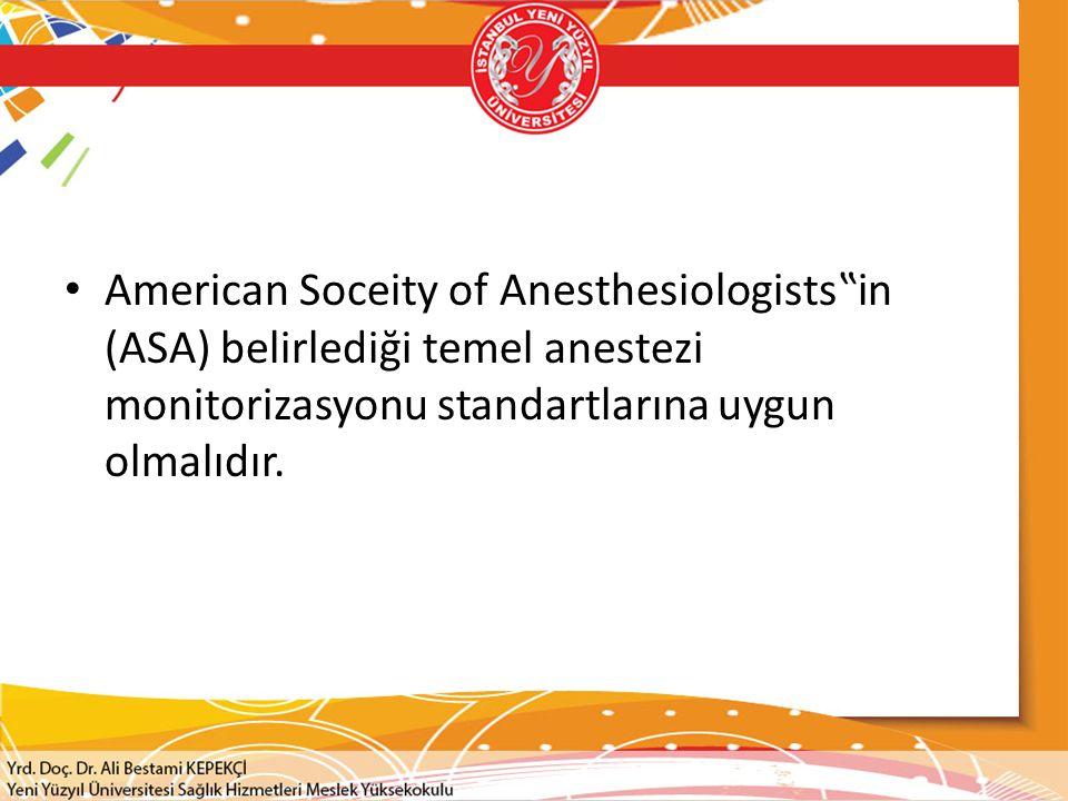 """American Soceity of Anesthesiologists""""in (ASA) belirlediği temel anestezi monitorizasyonu standartlarına uygun olmalıdır."""