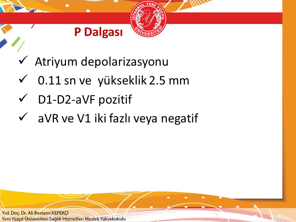 P Dalgası Atriyum depolarizasyonu. 0.11 sn ve yükseklik 2.5 mm.