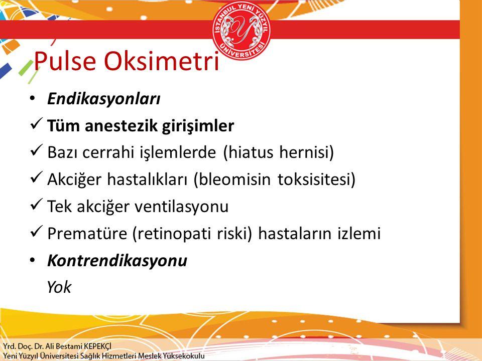 Pulse Oksimetri Endikasyonları Tüm anestezik girişimler